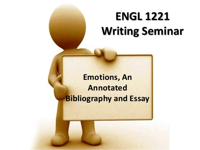 ENGL 1221         Writing Seminar     Emotions, An      AnnotatedBibliography and Essay
