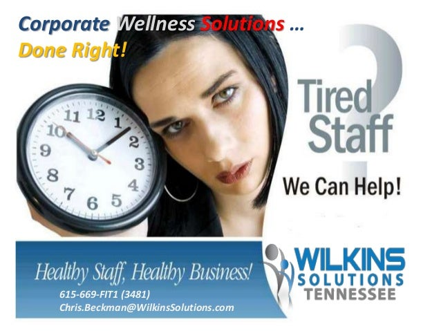 615-669-FIT1 (3481) Chris.Beckman@WilkinsSolutions.com Corporate Wellness Solutions … Done Right!