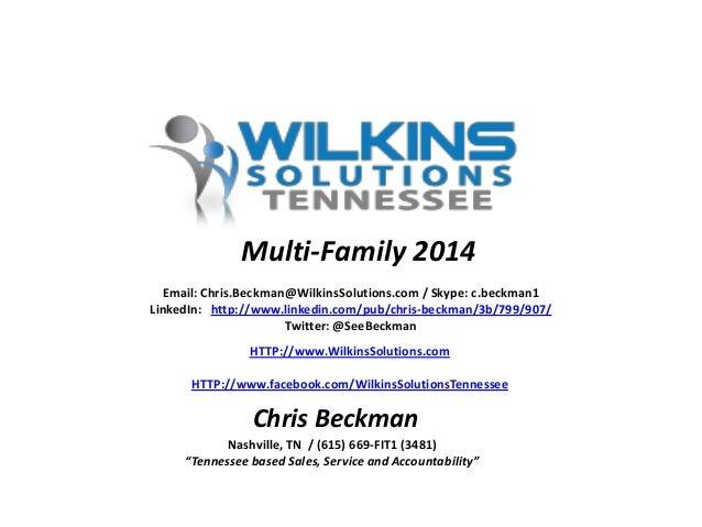 Multi-Family 2014 Email: Chris.Beckman@WilkinsSolutions.com / Skype: c.beckman1 LinkedIn: http://www.linkedin.com/pub/chri...