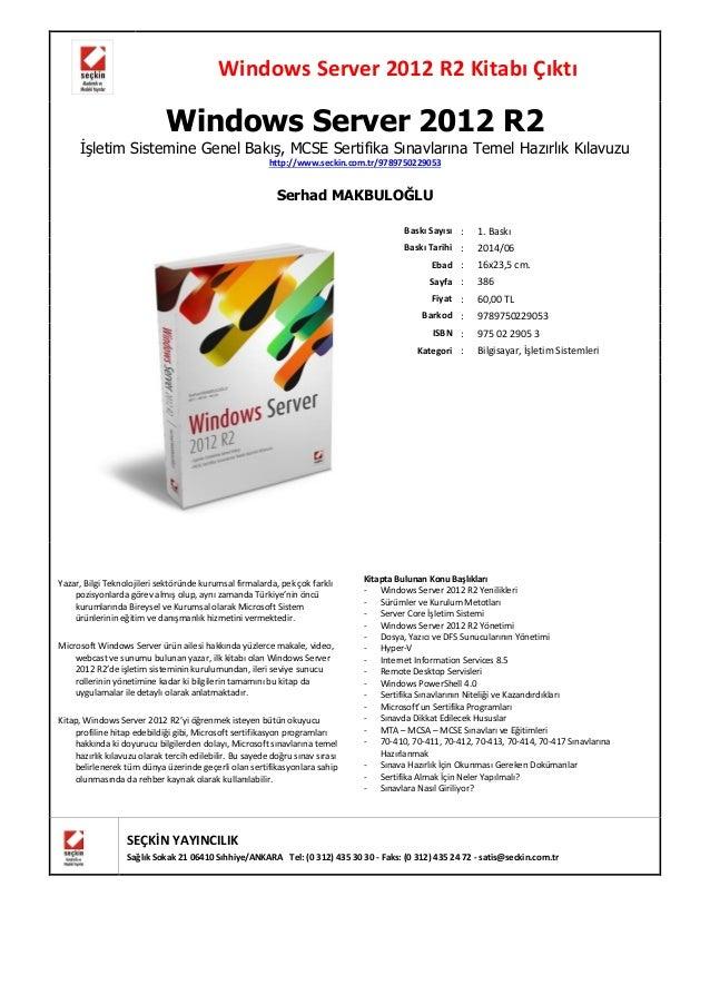 Windows Server 2012 R2 Kitabı Çıktı Windows Server 2012 R2 İşletim Sistemine Genel Bakış, MCSE Sertifika Sınavlarına Temel...