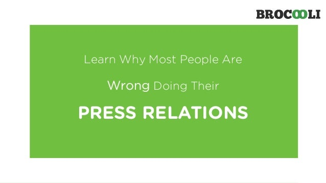 Learn Why Most People Are  Wrong Doing Their  PRESS RELATIONS