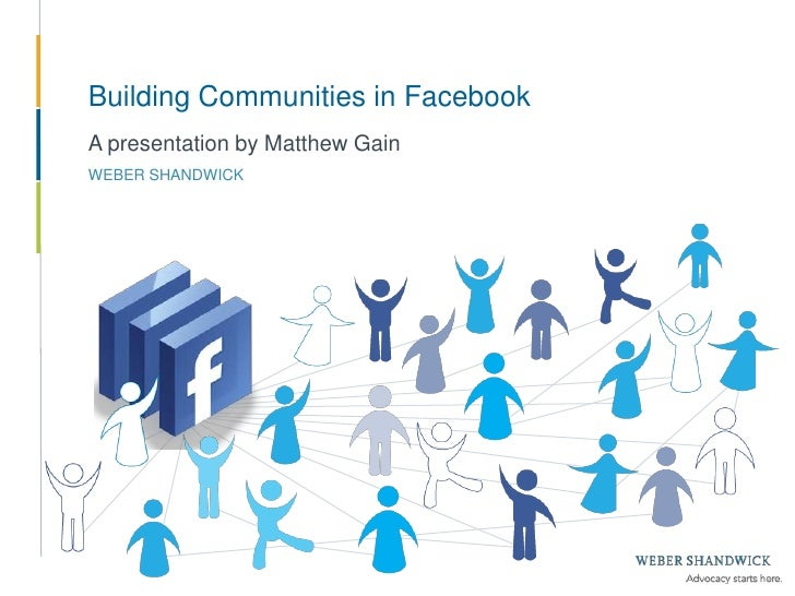 Building Communities in Facebook<br />A presentation by Matthew Gain<br />WEBER SHANDWICK<br />