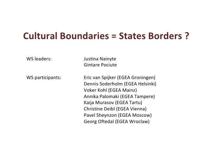 Cultural Boundaries = States Borders ? Justina Nainyte Gintare Pociute Eric van Spijker (EGEA Groningen) Dennis Soderholm ...