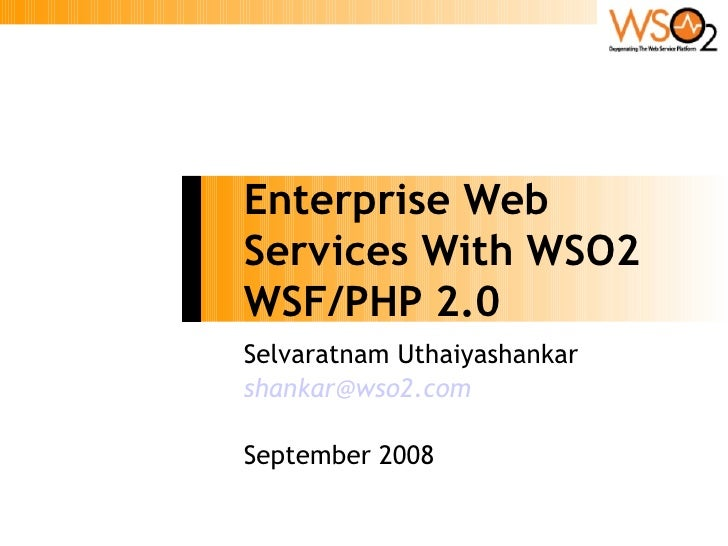 Enterprise Web Services With WSO2 WSF/PHP 2.0 Selvaratnam Uthaiyashankar shankar@wso2.com  September 2008