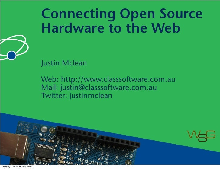 Connecting Open Source                            Hardware to the Web                             Justin Mclean           ...