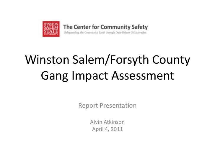 Winston Salem/Forsyth County Gang Impact Assessment<br />Report Presentation<br />Alvin Atkinson<br />April 4, 2011<br />
