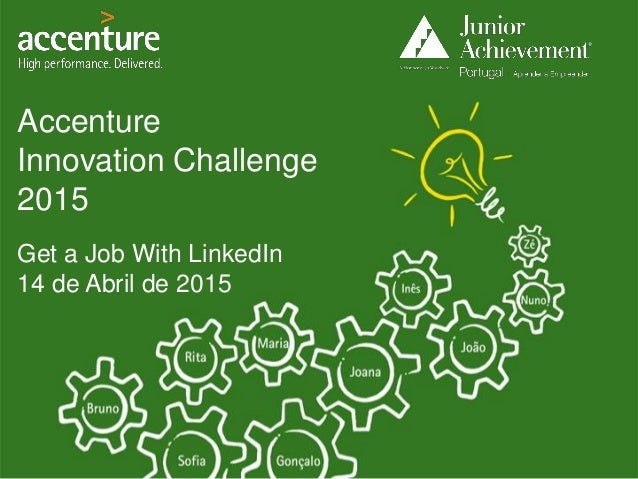 Get a Job With LinkedIn 14 de Abril de 2015 Accenture Innovation Challenge 2015