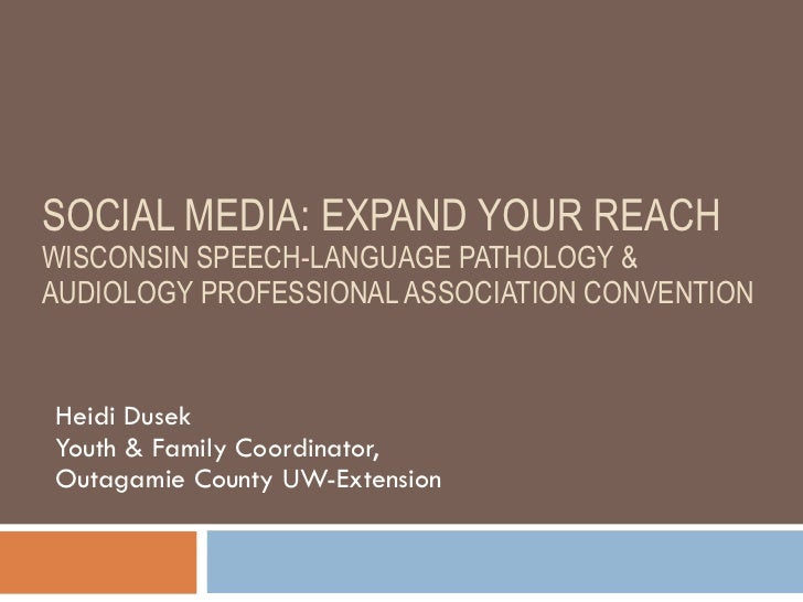 SOCIAL MEDIA: EXPAND YOUR REACH  WISCONSIN SPEECH-LANGUAGE PATHOLOGY & AUDIOLOGY PROFESSIONAL ASSOCIATION CONVENTION Heidi...