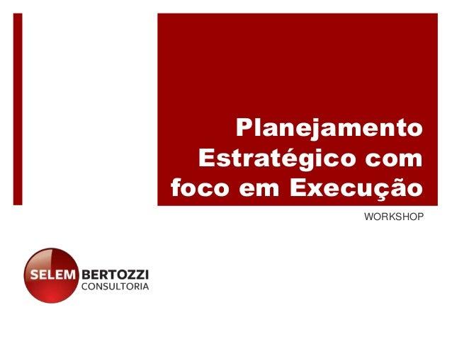 Planejamento Estratégico com foco em Execução WORKSHOP