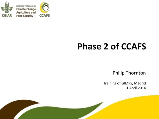 Phase 2 of CCAFS Philip Thornton Training of GIMPS, Madrid 1 April 2014