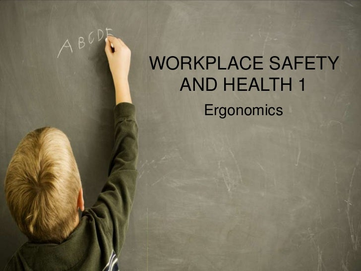 WORKPLACE SAFETY  AND HEALTH 1    Ergonomics