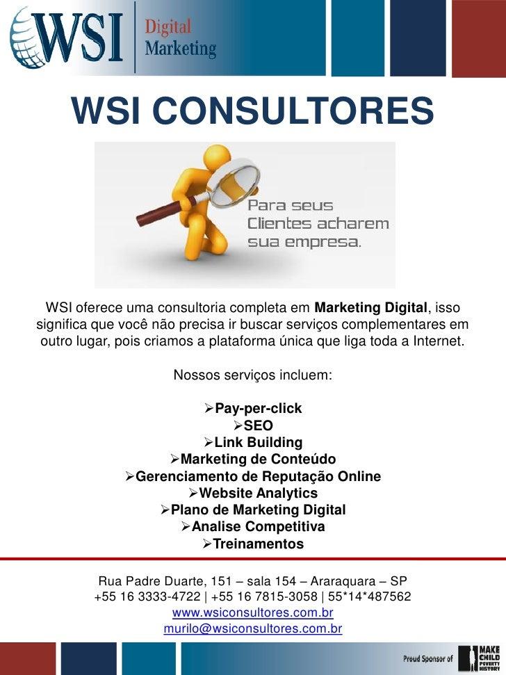 WSI CONSULTORES  WSI oferece uma consultoria completa em Marketing Digital, issosignifica que você não precisa ir buscar s...