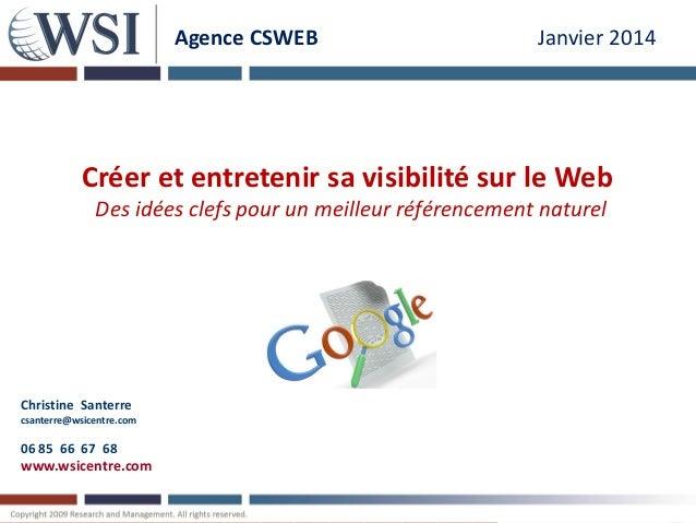 Agence CSWEB  Janvier 2014  Créer et entretenir sa visibilité sur le Web Des idées clefs pour un meilleur référencement na...
