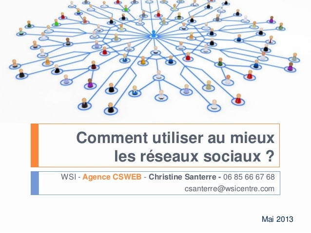 Comment utiliser au mieux les réseaux sociaux ? WSI - Agence CSWEB - Christine Santerre - 06 85 66 67 68 csanterre@wsicent...