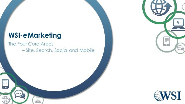 WSI-eMarketing The Four Core Areas – Site, Search, Social and Mobile