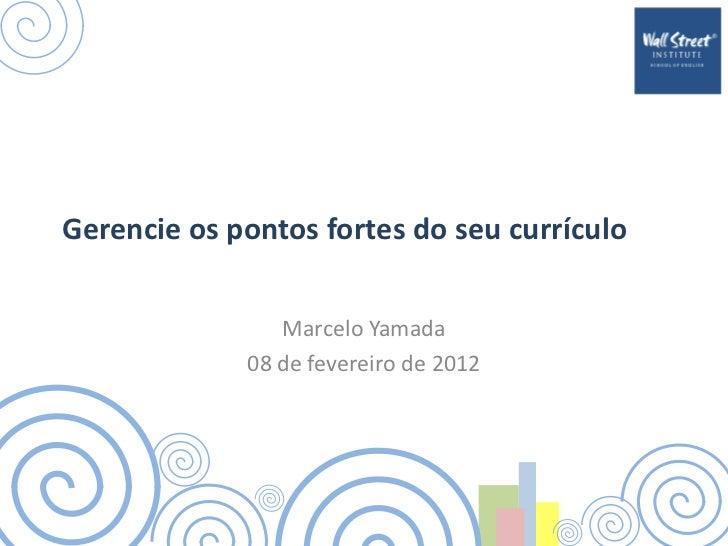 Gerencie os pontos fortes do seu currículo                Marcelo Yamada             08 de fevereiro de 2012