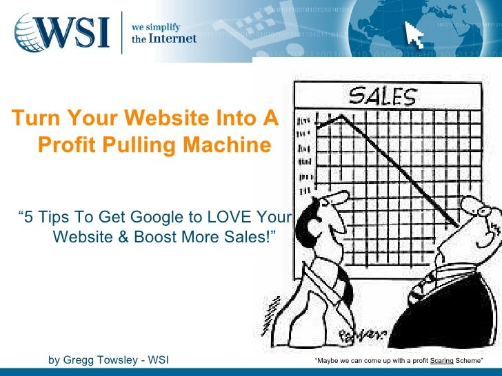 "<ul><li>"" 5 Tips To Get Google to LOVE Your Website & Boost More Sales!"" </li></ul>by Gregg Towsley - WSI Turn Your Websit..."