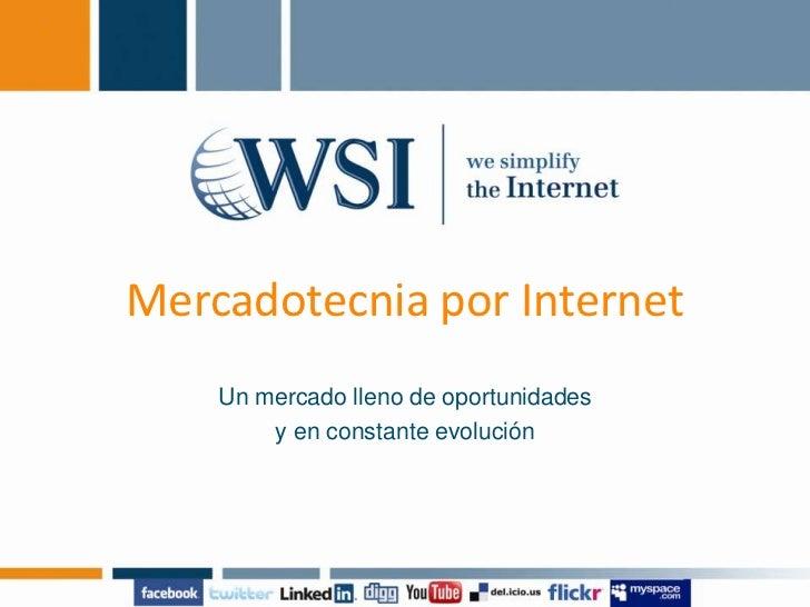 Mercadotecniapor Internet<br />Un mercado lleno de oportunidades <br />y en constante evolución <br />