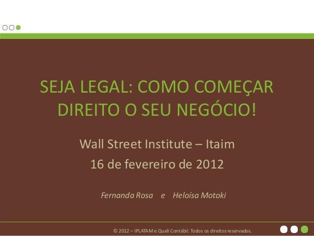 © 2012 – IPLATAM e Quali Contábil. Todos os direitos reservados. SEJA LEGAL: COMO COMEÇAR DIREITO O SEU NEGÓCIO! Wall Stre...