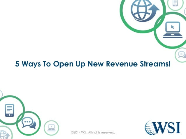5 Ways To Open Up New Revenue Streams!  ©2014 WSI. All rights reserved.