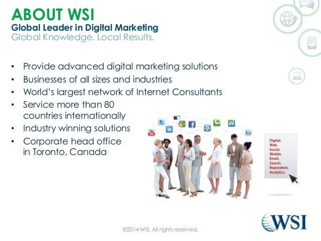 ABOUT WSI  Global Leader in Digital Marketing  Global Knowledge. Local Results.  • Provide advanced digital marketing solu...