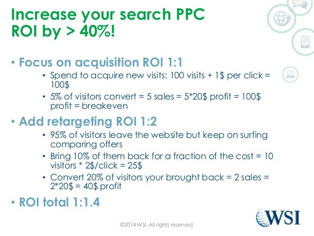 Increase your search PPC  ROI by > 40%!  • Focus on acquisition ROI 1:1  • Spend to acquire new visits: 100 visits + 1$ pe...