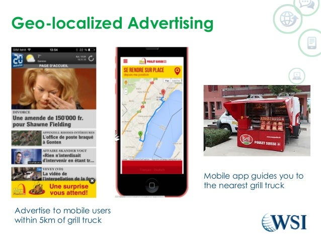 Geo-localized Advertising  Advertise to mobile users  within 5km of grill truck  Mobile app guides you to  the nearest gri...