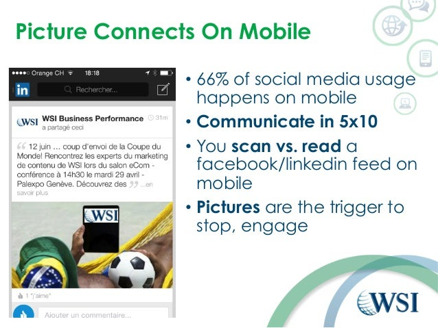 Picture Connects On Mobile  • 66% of social media usage  happens on mobile  • Communicate in 5x10  • You scan vs. read a  ...