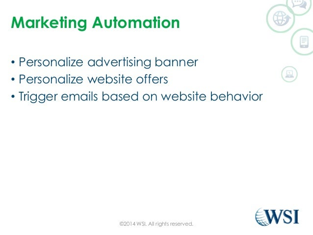 Marketing Automation  • Personalize advertising banner  • Personalize website offers  • Trigger emails based on website be...