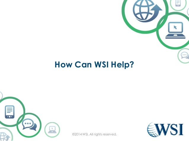 How Can WSI Help?  ©2014 WSI. All rights reserved.
