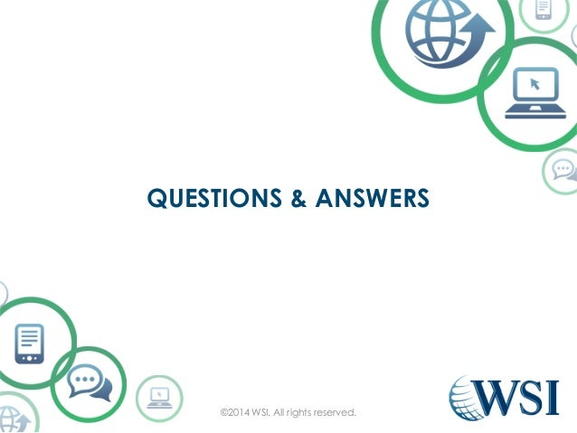 QUESTIONS & ANSWERS  ©2014 WSI. All rights reserved.