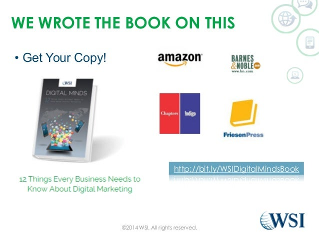 WE WROTE THE BOOK ON THIS  ©2014 WSI. All rights reserved.  • Get Your Copy!  http://bit.ly/WSIDigitalMindsBook