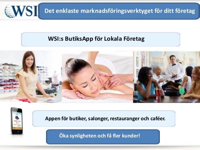 WSI:s ButiksApp för Lokala Företag Appen för butiker, salonger, restauranger och caféer. Adress Telefon Det enklaste markn...