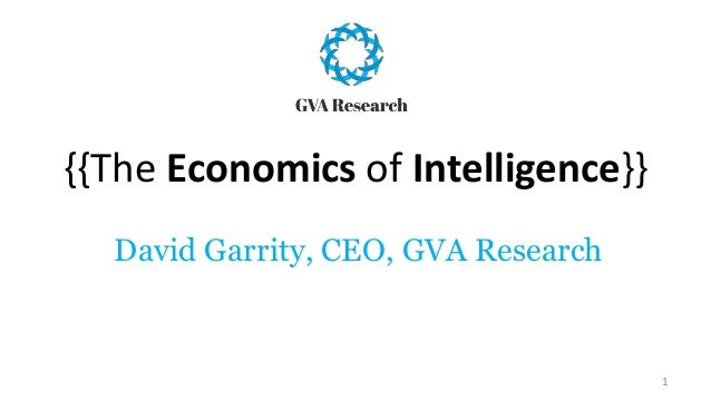 {{The Economics of Intelligence}} David Garrity, CEO, GVA Research 1
