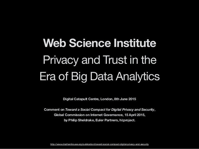 Web Science Institute Privacy and Trust in the Era of Big Data Analytics http://www.chathamhouse.org/publication/toward-so...