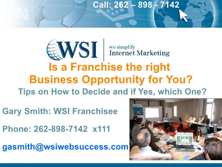 Is a Franchise the right  Business Opportunity for You?   Tips on How to Decide and if Yes, which One? Gary Smith: WSI Fra...