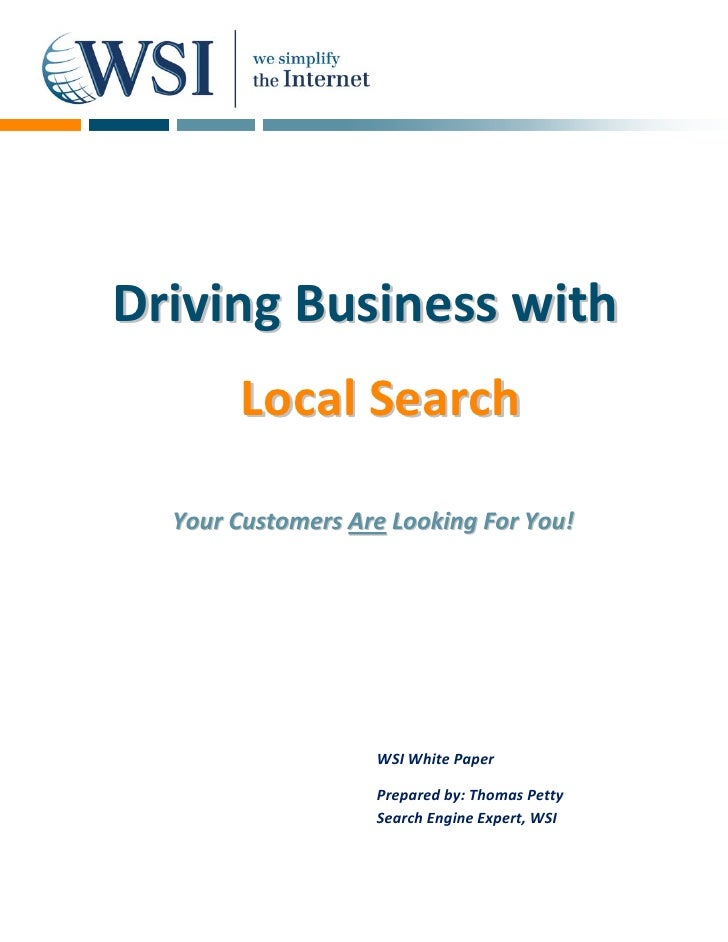 Driving Business with        Local Search    Your Customers Are Looking For You!                        WSI White Paper   ...