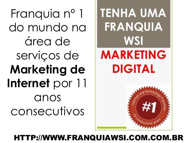 Franquia nº 1    TENHA UMA do mundo na       FRANQUIA    área de           WSI  serviços de     MARKETING Marketing de    ...