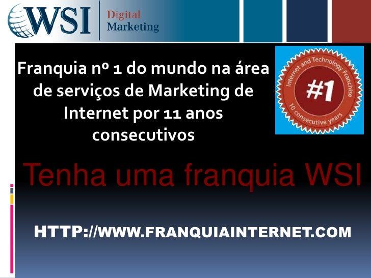 Franquia nº 1 do mundo na área  de serviços de Marketing de      Internet por 11 anos          consecutivosTenha uma franq...