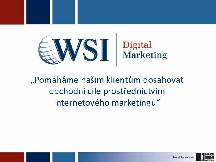 """""""Pomáháme našim klientům dosahovat    obchodní cíle prostřednictvím     internetového marketingu"""""""