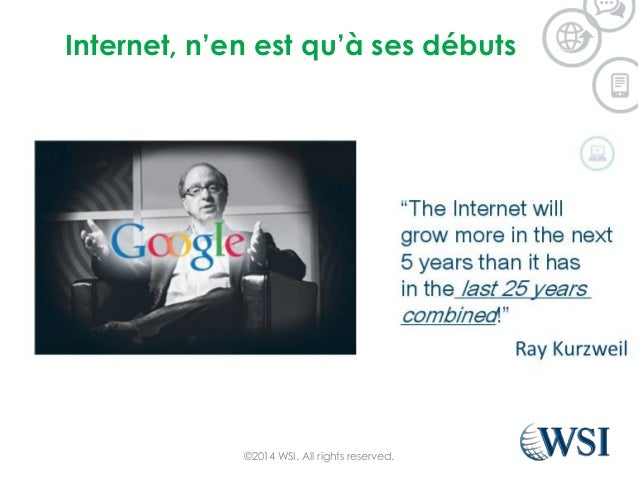 Internet, n'en est qu'à ses débuts ©2014 WSI. All rights reserved.