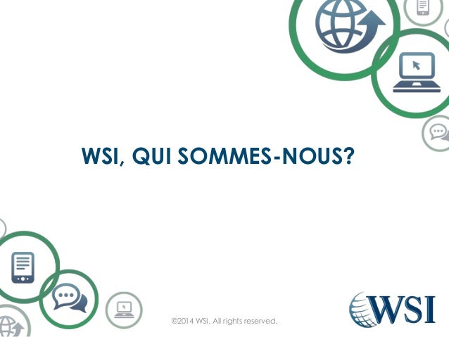 WSI, QUI SOMMES-NOUS? ©2014 WSI. All rights reserved.
