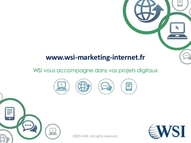 www.wsi-marketing-internet.fr WSI vous accompagne dans vos projets digitaux ©2014 WSI. All rights reserved.