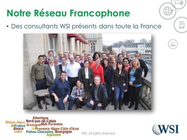 Notre Réseau Francophone • Des consultants WSI présents dans toute la France ©2015 WSI. All rights reserved.