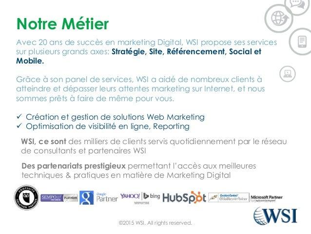 Notre Métier Avec 20 ans de succès en marketing Digital, WSI propose ses services sur plusieurs grands axes: Stratégie, Si...