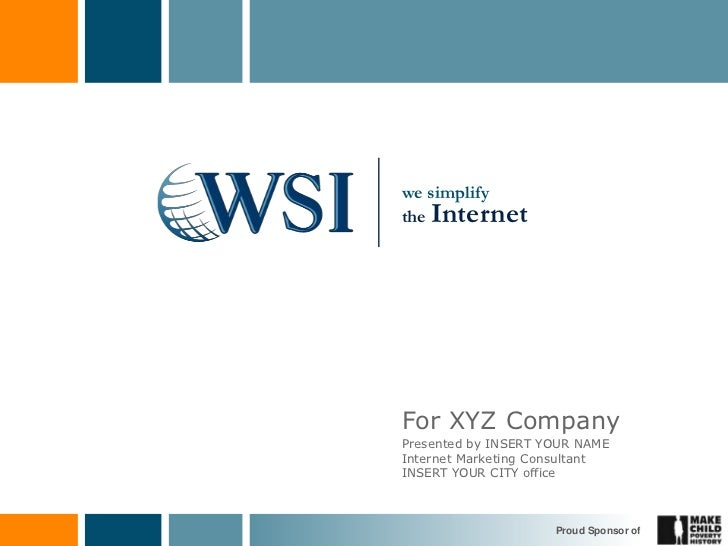 we simplifythe InternetFor XYZ CompanyPresented by INSERT YOUR NAMEInternet Marketing ConsultantINSERT YOUR CITY office   ...