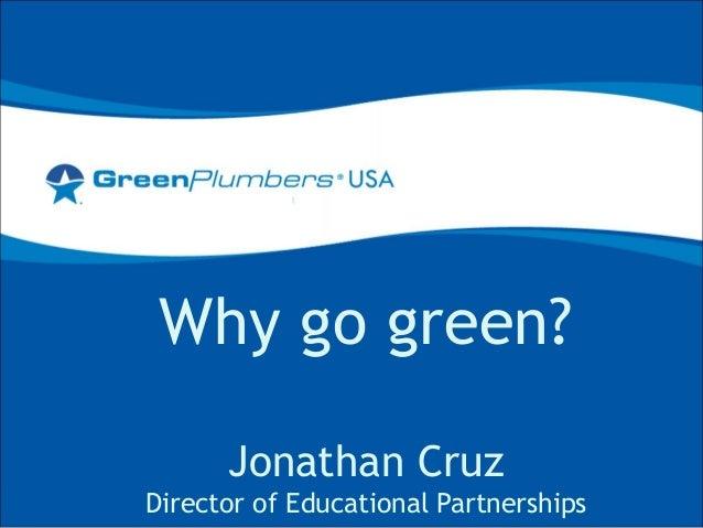 Why go green? Jonathan Cruz Director of Educational Partnerships
