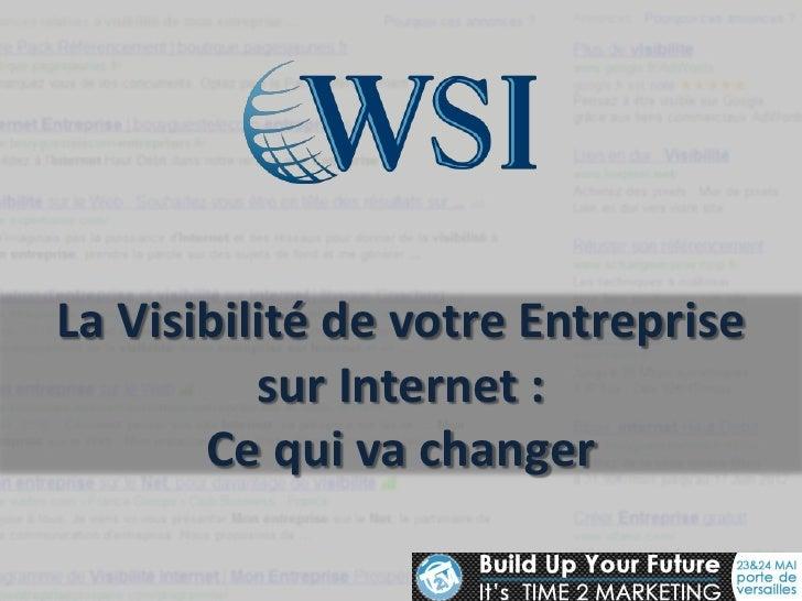 La Visibilité de votre Entreprise          sur Internet :       Ce qui va changer