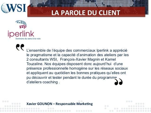 LA PAROLE DU CLIENT L'ensemble de l'équipe des commerciaux Iperlink a appréciéle pragmatisme et la capacité d'anim...