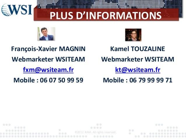 PLUS D'INFORMATIONS ©2012  RAM. All rights reserved.  François-‐Xavier MAGNIN Webmarketer WSITEAM...